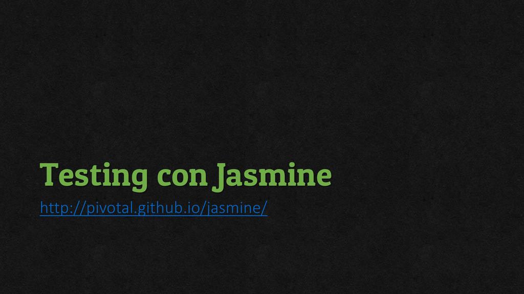 Testing con Jasmine http://pivotal.github.io/ja...