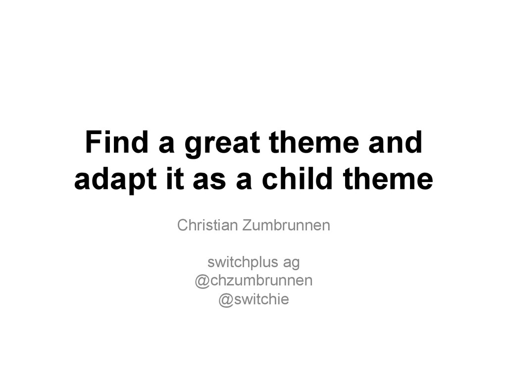 Find a great theme and adapt it as a child them...