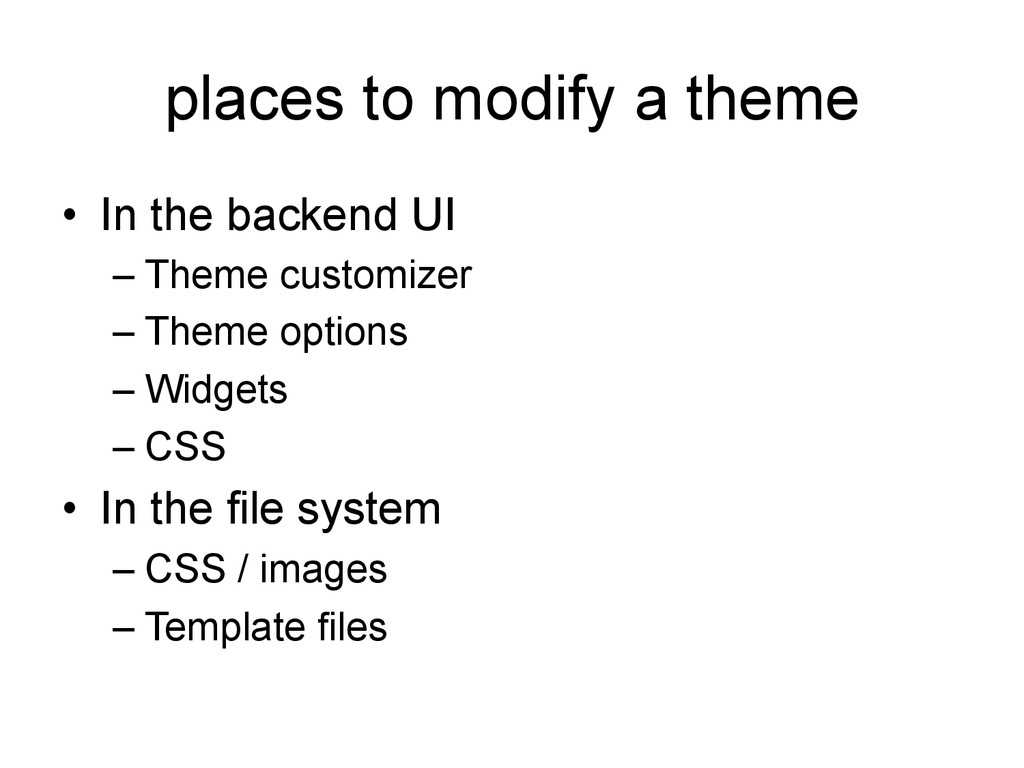 places to modify a theme • In the backend UI –...