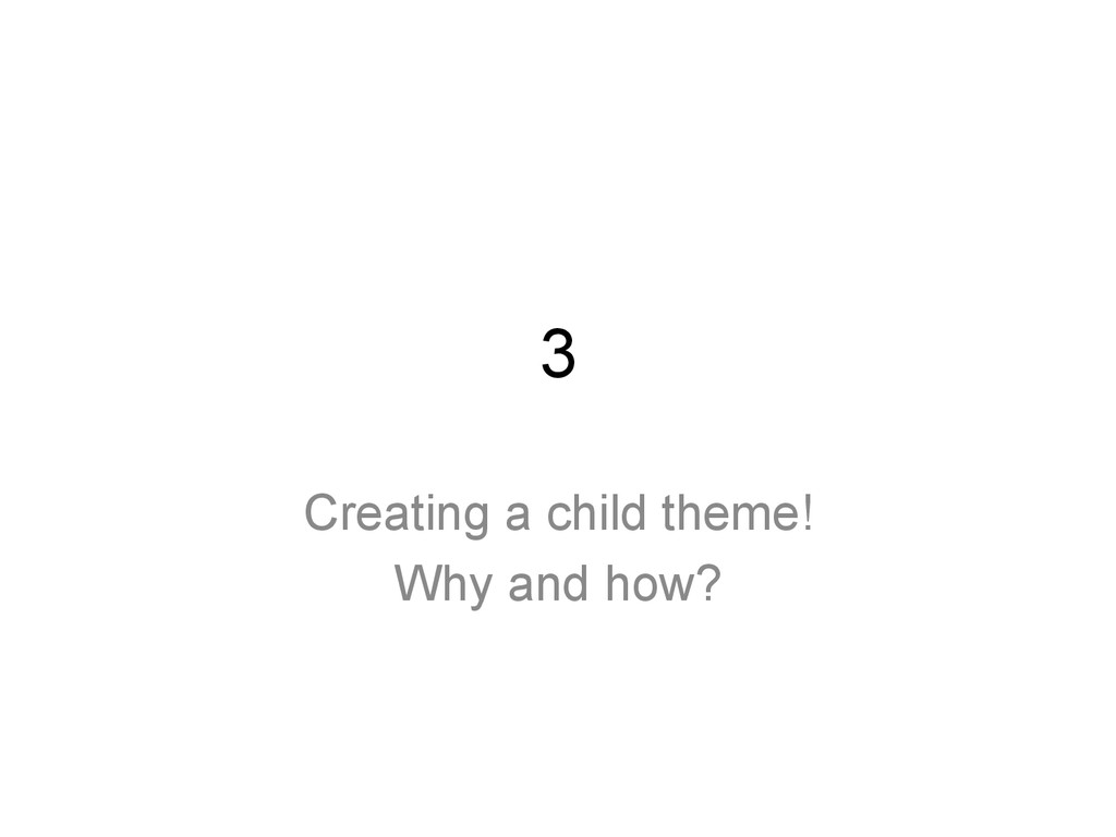 3 Creating a child theme! Why and how?