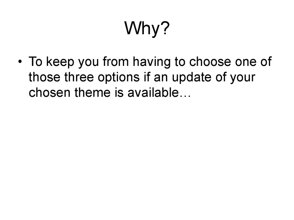 Why? • To keep you from having to choose one o...