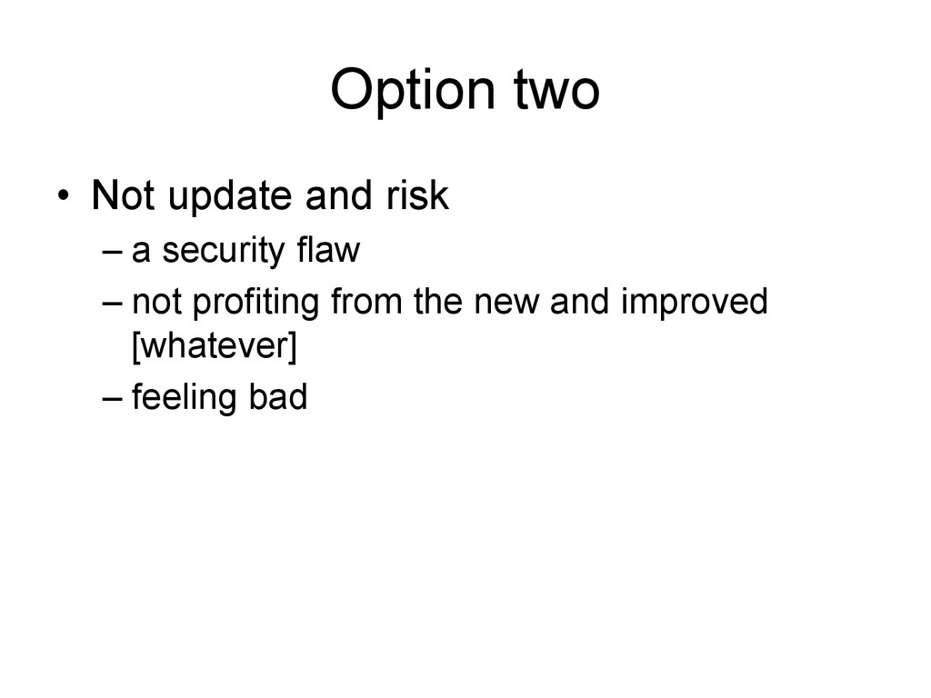 Option two • Not update and risk –a security ...