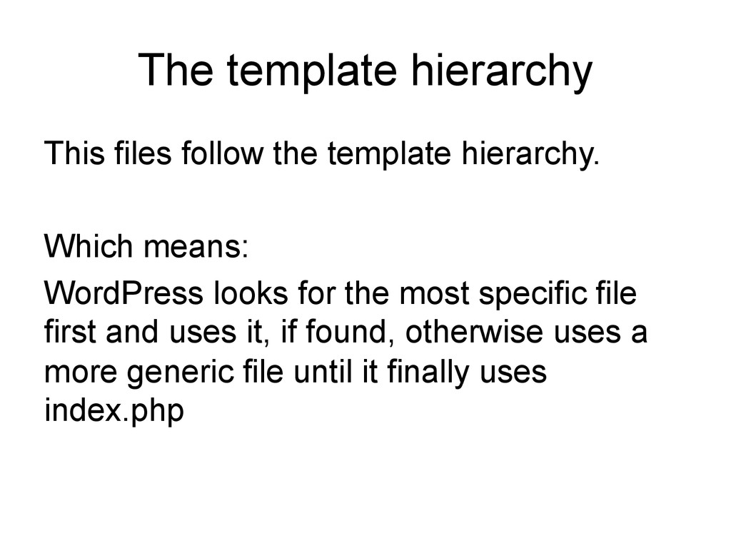 The template hierarchy This files follow the te...