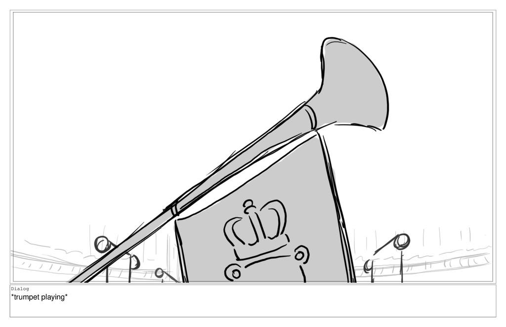 Dialog *trumpet playing*