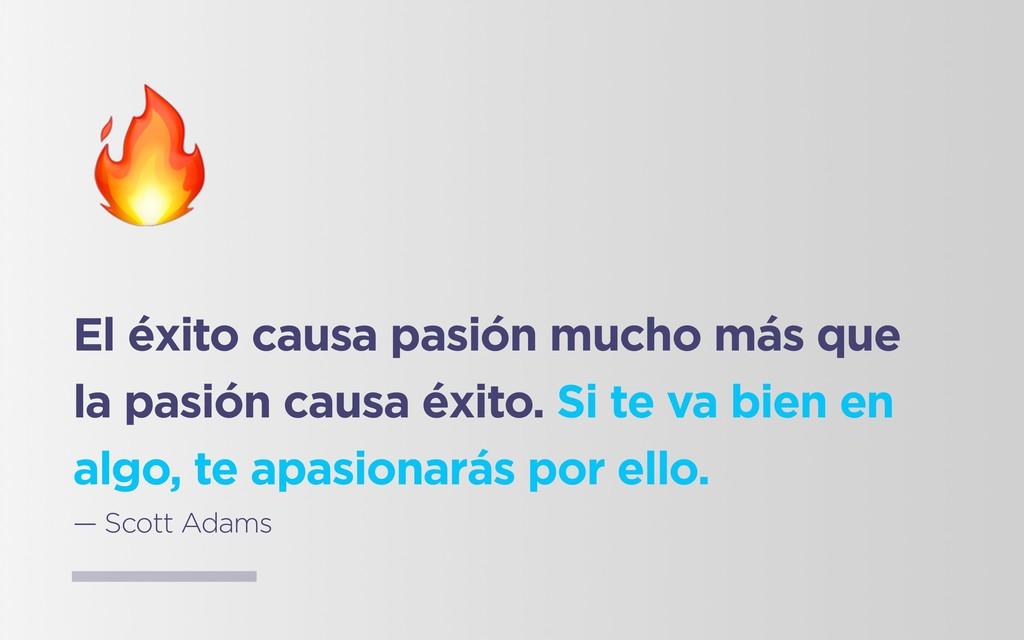 El éxito causa pasión mucho más que la pasión c...