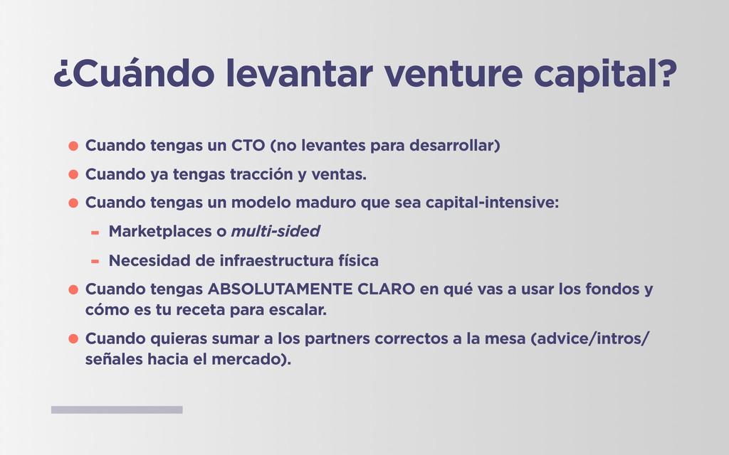 ¿Cuándo levantar venture capital? •Cuando tenga...