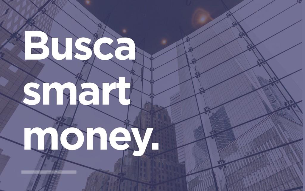 Busca smart money.