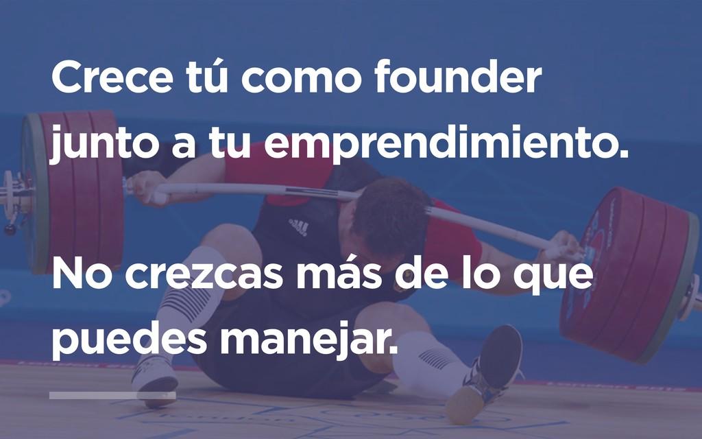 Crece tú como founder junto a tu emprendimiento...