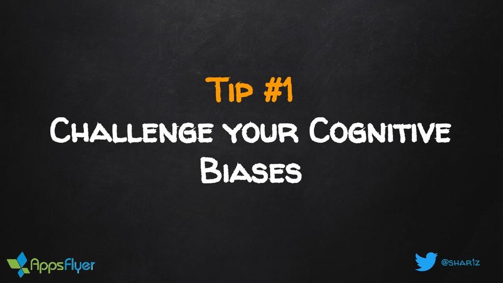 @shar1z Tip #1 Challenge your Cognitive Biases