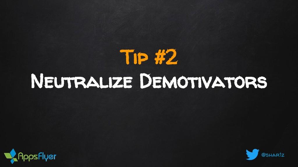 @shar1z Tip #2 Neutralize Demotivators