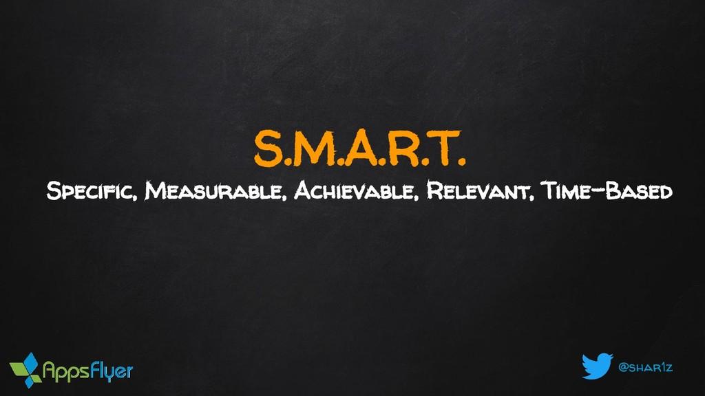 @shar1z S.M.A.R.T. Specific, Measurable, Achiev...