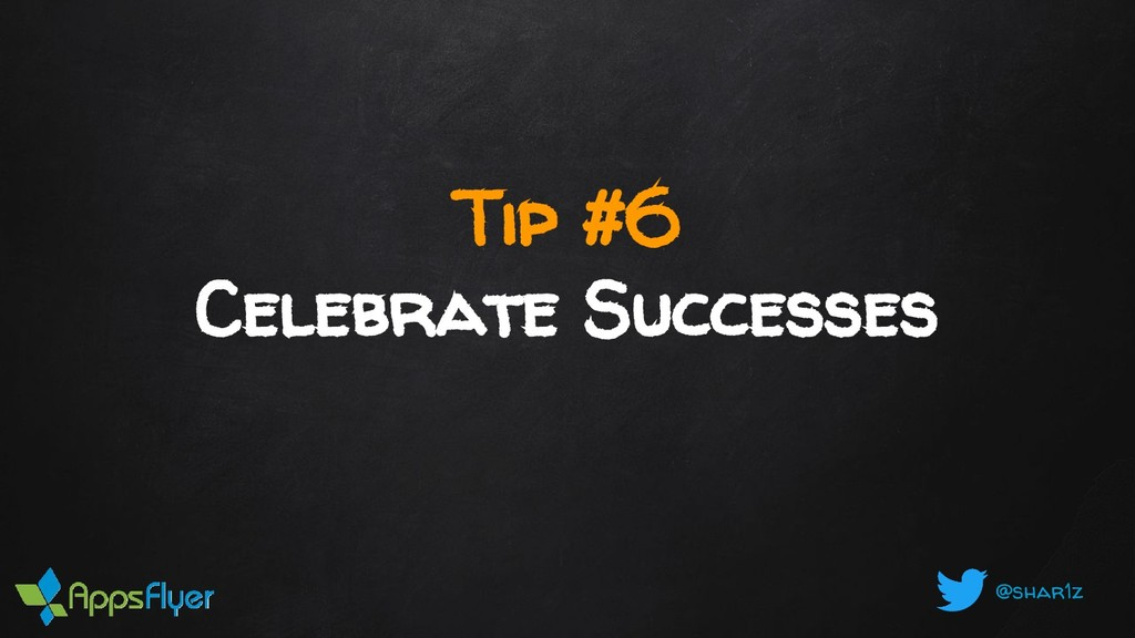 @shar1z Tip #6 Celebrate Successes
