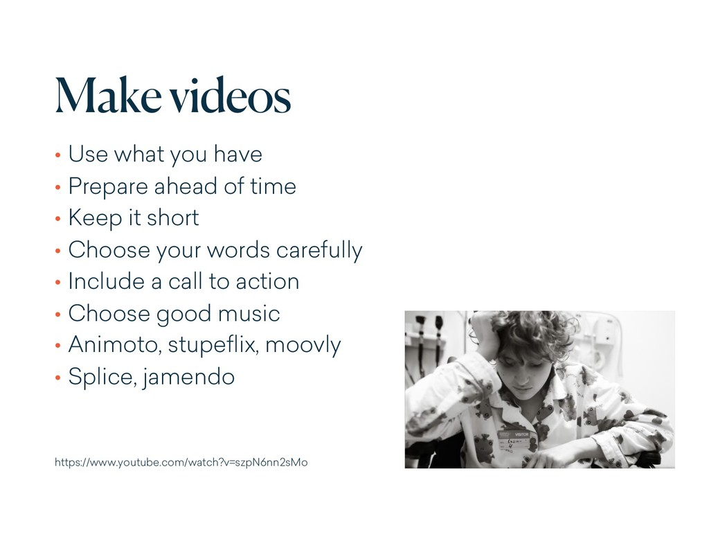 Make videos • Use what you have • Prepare ahead...