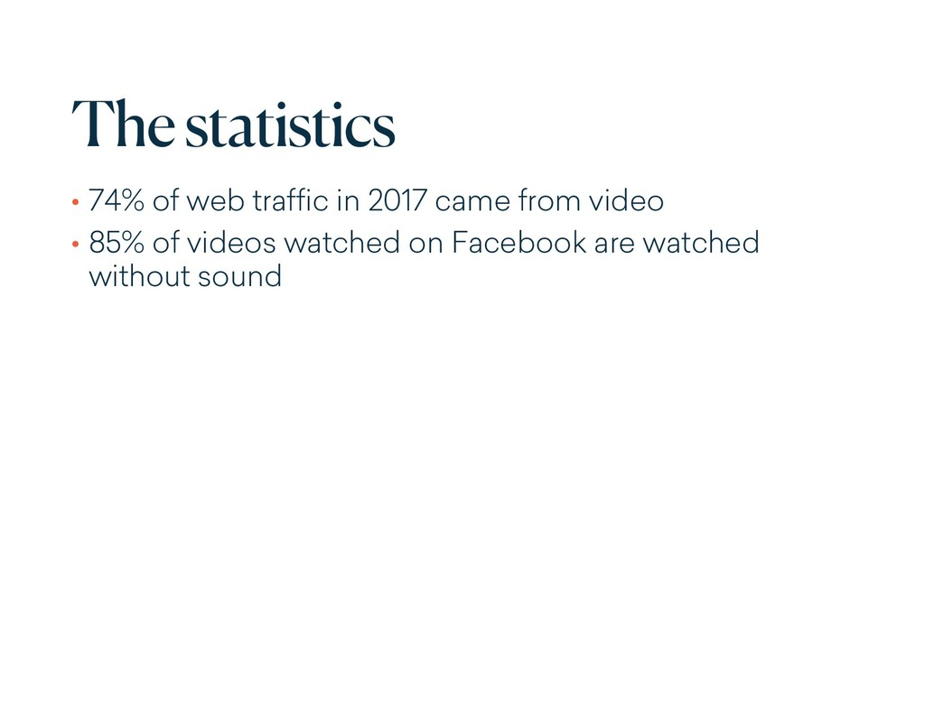 The statistics • 74% of web traffic in 2017 cam...