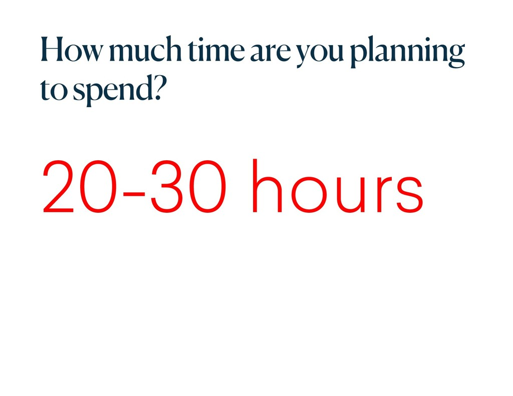 How much time are you planning to spend? 20-30 ...