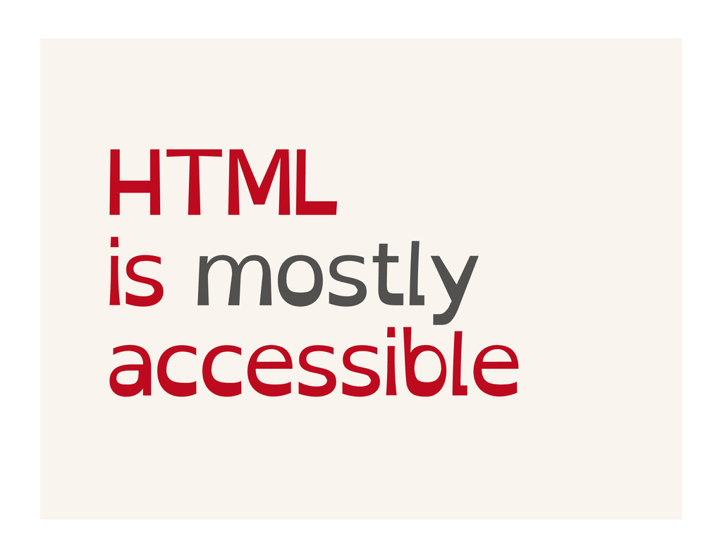 HTML is mostly accessible