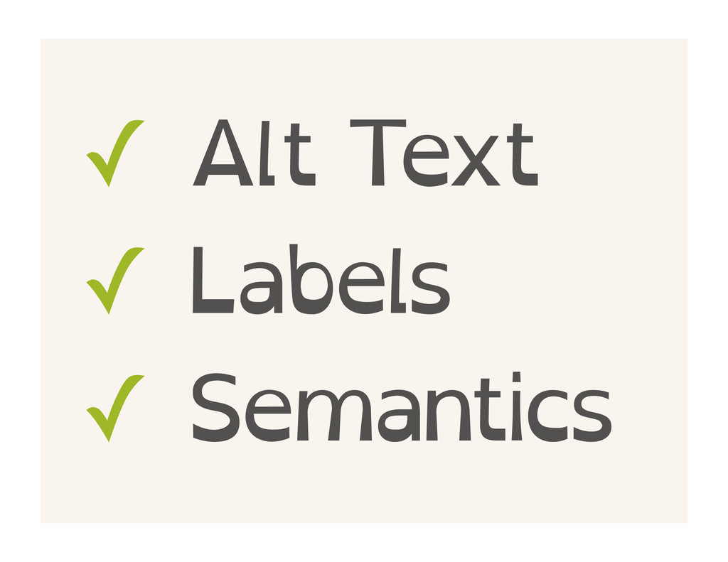 ✓ Alt Text ✓ Labels ✓ Semantics