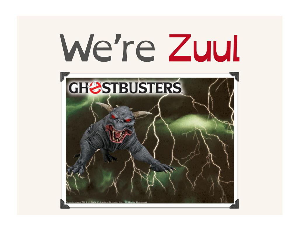 We're Zuul