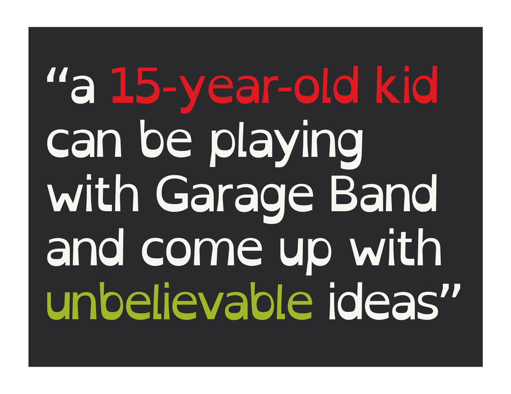 """a 15-year-old kid can be playing with Garage B..."