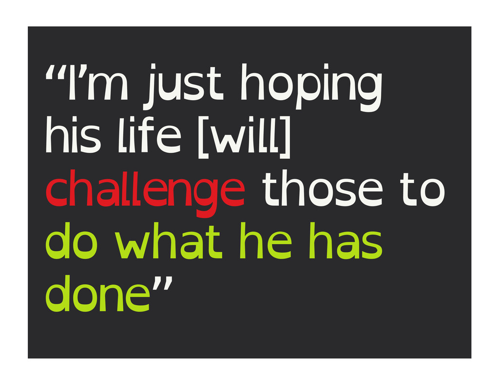 """I'm just hoping his life [will] challenge thos..."