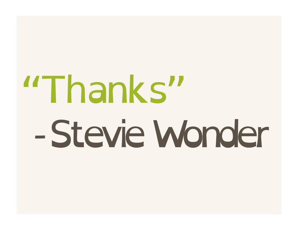 """Thanks"" - Stevie W onder"