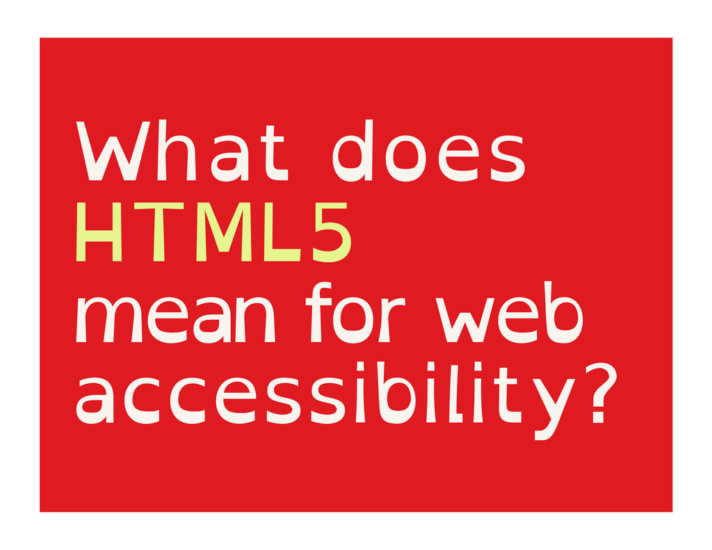 What does HTML5 mean for web accessibility?