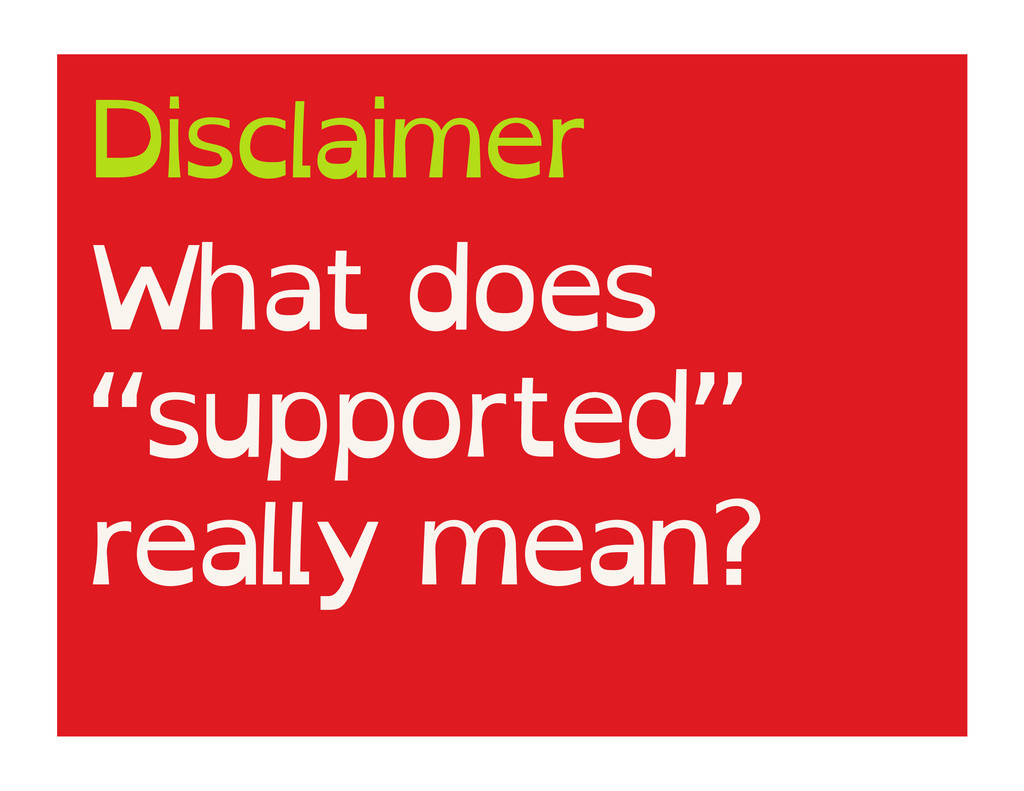 "What does ""supported"" really mean? Disclaimer"