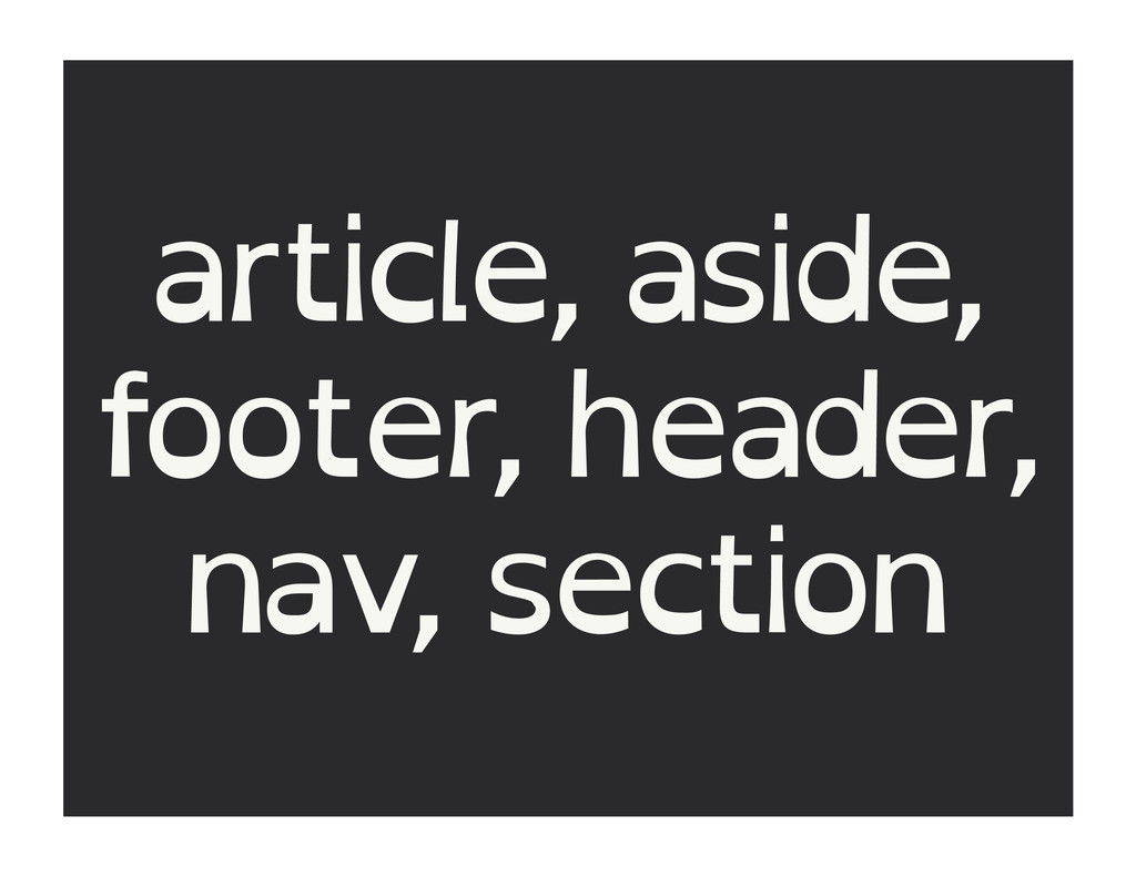article, aside, footer, header, nav, section