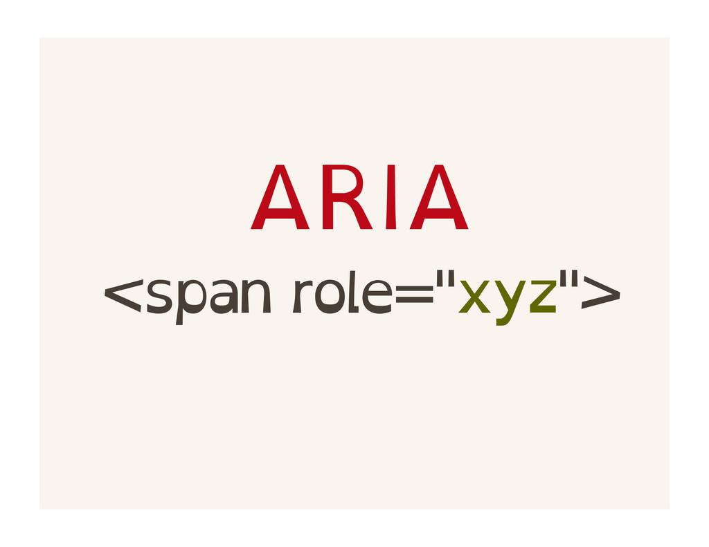 """ARIA <span role=""""xyz"""">"""