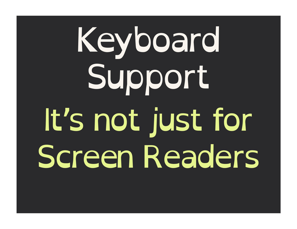Keyboard Support It's not just for Screen Reade...
