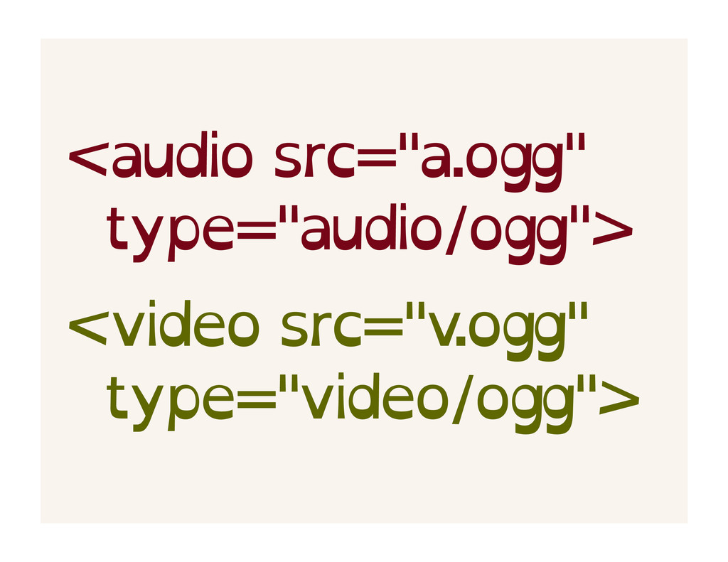 "<audio src=""a.ogg"" type=""audio/ogg""> <video src..."