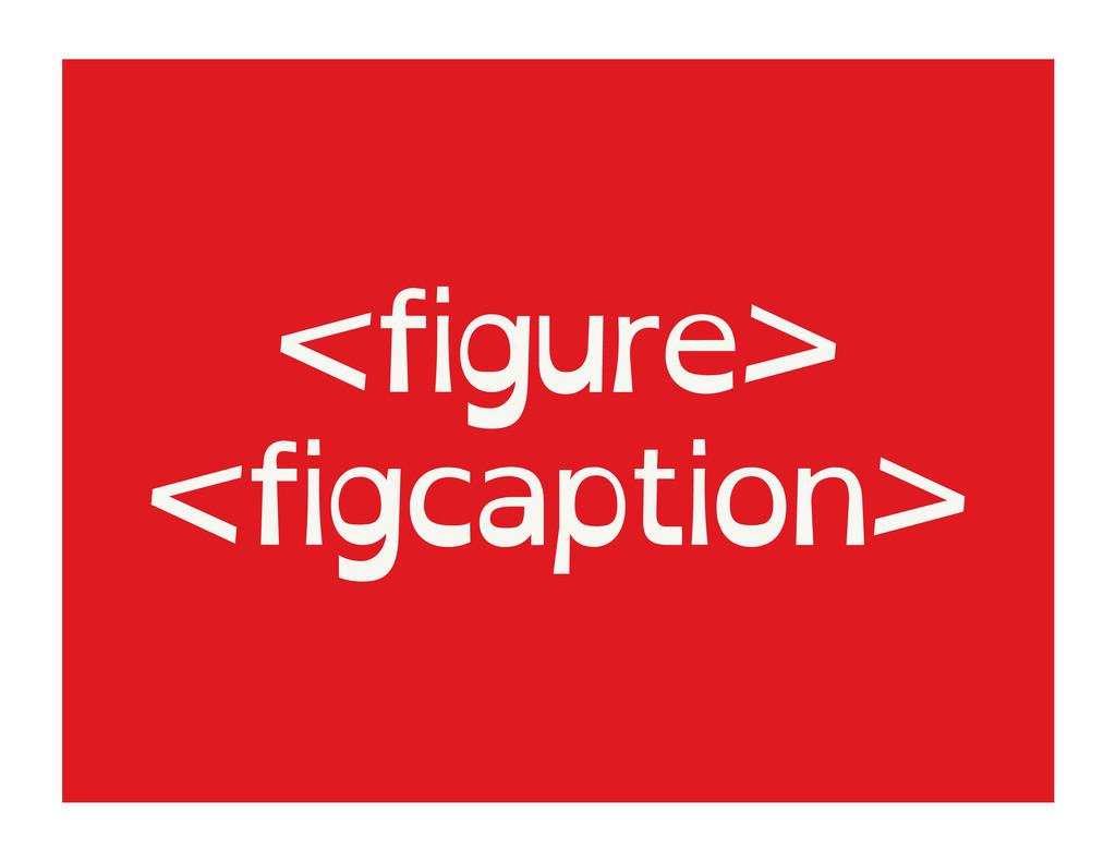 <figure> <figcaption>