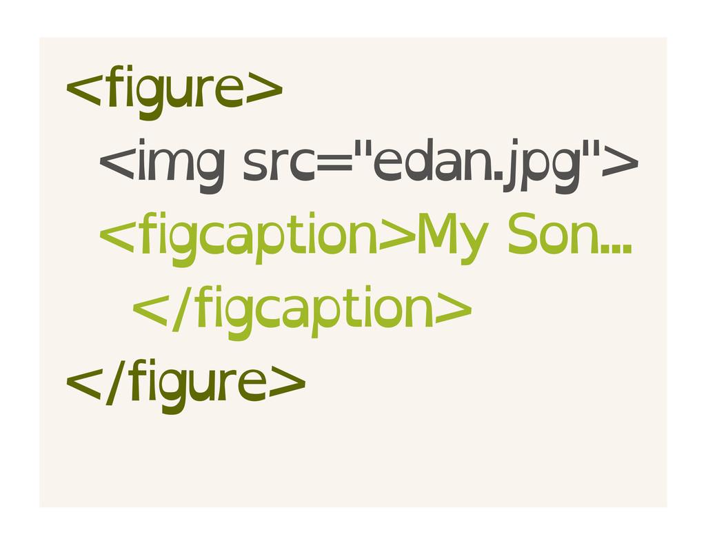 "<figure> <img src=""edan.jpg""> <figcaption>My So..."