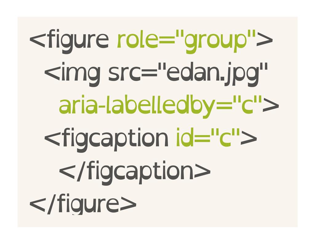"<figure role=""group""> <img src=""edan.jpg"" aria-..."