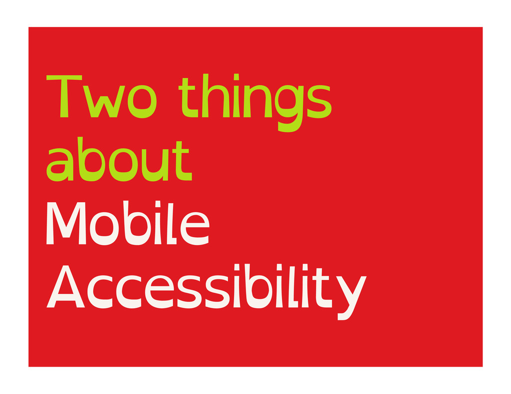 Two things about Mobile Accessibility