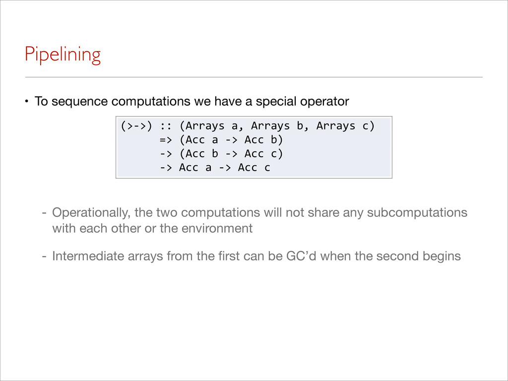 Pipelining • To sequence computations we have a...