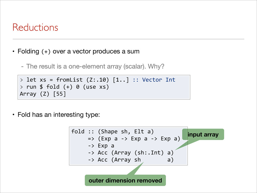 Reductions • Folding (+) over a vector produces...