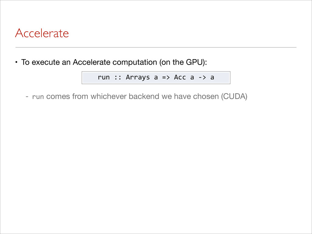 Accelerate • To execute an Accelerate computati...