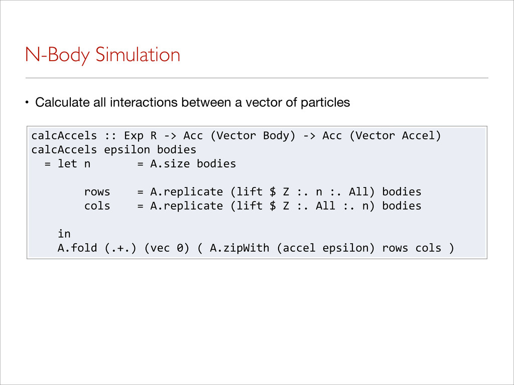 N-Body Simulation • Calculate all interactions ...