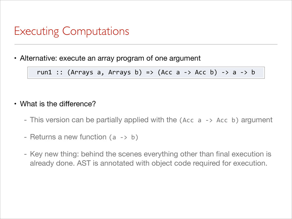 Executing Computations • Alternative: execute a...