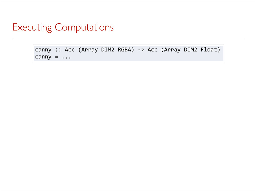 Executing Computations canny%::%Acc%(Array%DIM2...