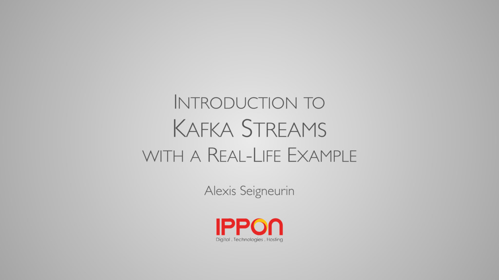 INTRODUCTION TO KAFKA STREAMS WITH A REAL-LIFE ...