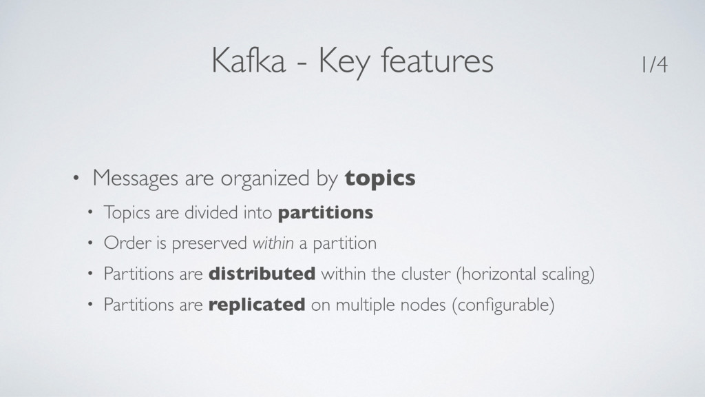 Kafka - Key features • Messages are organized b...