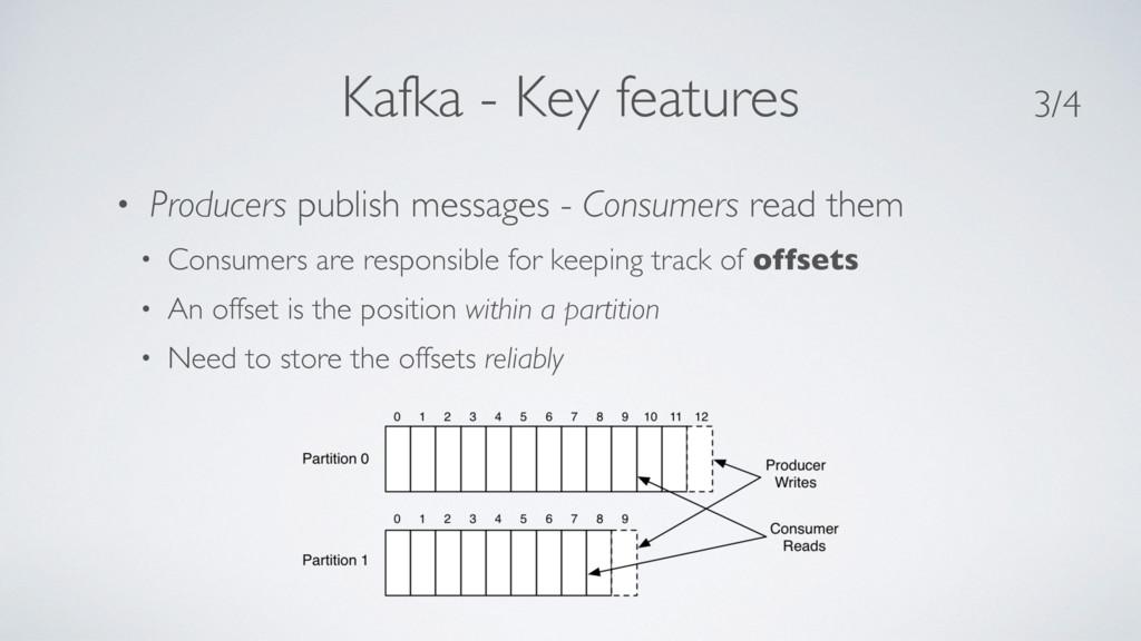 Kafka - Key features • Producers publish messag...