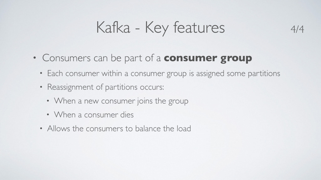 Kafka - Key features • Consumers can be part of...