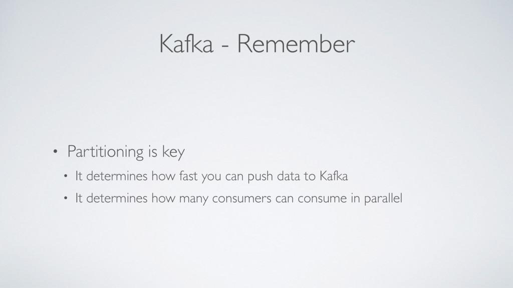 Kafka - Remember • Partitioning is key • It det...