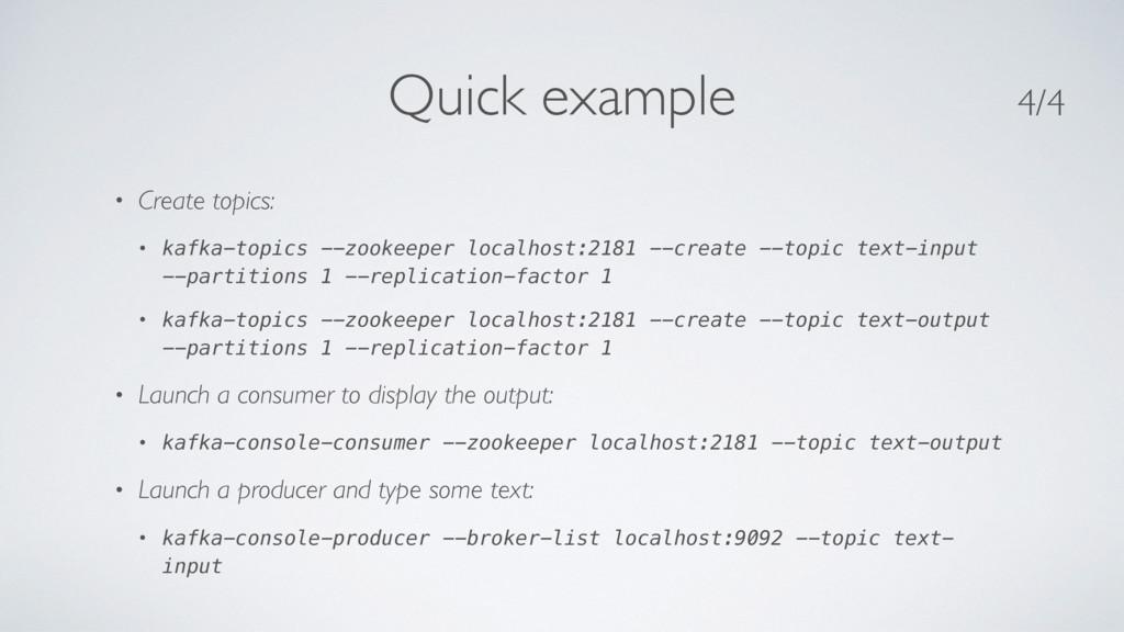 Quick example • Create topics: • kafka-topics -...
