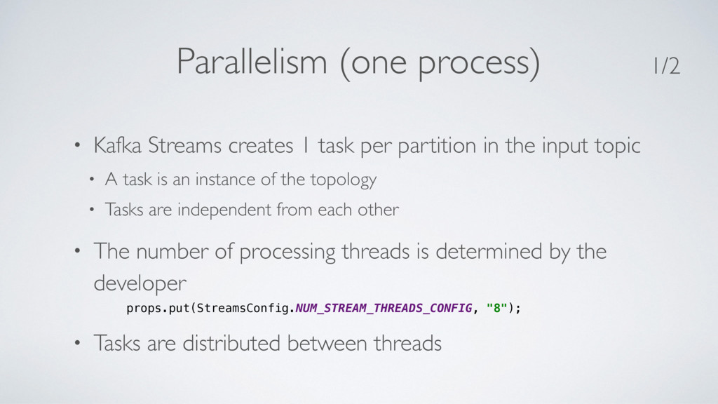 Parallelism (one process) • Kafka Streams creat...