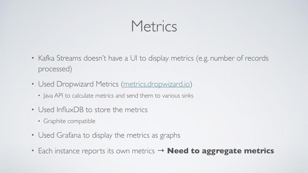 Metrics • Kafka Streams doesn't have a UI to di...