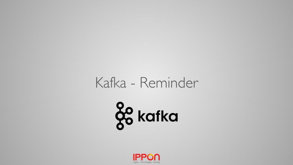Kafka - Reminder